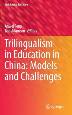 Trilingualism in Education in China: Models and Challenges - Multilingual Education 12 (Hardback)
