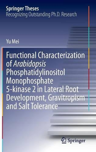 Functional Characterization of Arabidopsis Phosphatidylinositol Monophosphate 5-kinase 2 in Lateral Root Development, Gravitropism and Salt Tolerance - Springer Theses (Hardback)