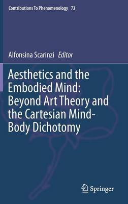 Aesthetics and the Embodied Mind: Beyond Art Theory and the Cartesian Mind-Body Dichotomy - Contributions To Phenomenology 73 (Hardback)