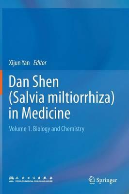 Dan Shen (Salvia miltiorrhiza) in Medicine: Volume 1. Biology and Chemistry (Hardback)