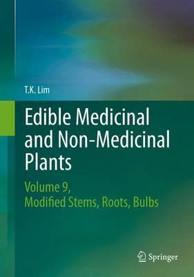 Edible Medicinal and Non Medicinal Plants: Volume 9, Modified Stems, Roots, Bulbs (Hardback)