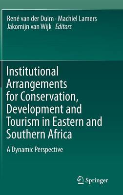 Institutional Arrangements for Conservation, Development and Tourism in Eastern and Southern Africa: A Dynamic Perspective (Hardback)