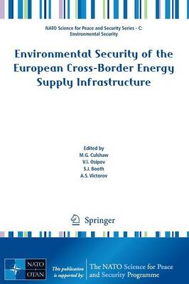 Environmental Security of the European Cross-Border Energy Supply Infrastructure - NATO Science for Peace and Security Series C: Environmental Security (Paperback)
