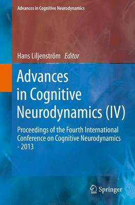 Advances in Cognitive Neurodynamics (IV): Proceedings of the Fourth International Conference on Cognitive Neurodynamics - 2013 - Advances in Cognitive Neurodynamics (Hardback)