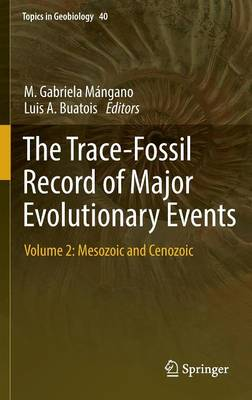 The Trace-Fossil Record of Major Evolutionary Events: Volume 2: Mesozoic and Cenozoic - Topics in Geobiology 40 (Hardback)