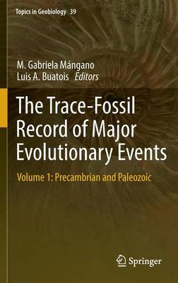 The Trace-Fossil Record of Major Evolutionary Events: Volume 1: Precambrian and Paleozoic - Topics in Geobiology 39 (Hardback)