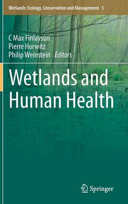 Wetlands and Human Health - Wetlands: Ecology, Conservation and Management 5 (Hardback)