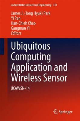 Ubiquitous Computing Application and Wireless Sensor: UCAWSN-14 - Lecture Notes in Electrical Engineering 331 (Hardback)