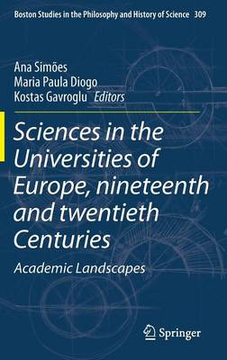 Sciences in the Universities of Europe, Nineteenth and Twentieth Centuries: Academic Landscapes - Boston Studies in the Philosophy and History of Science 309 (Hardback)