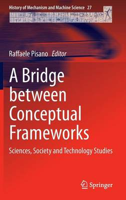 A Bridge between Conceptual Frameworks: Sciences, Society and Technology Studies - History of Mechanism and Machine Science 27 (Hardback)