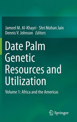 Date Palm Genetic Resources and Utilization: Volume 1: Africa and the Americas (Hardback)
