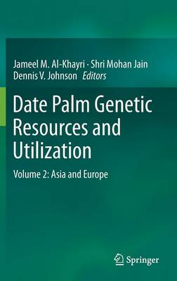 Date Palm Genetic Resources and Utilization: Volume 2: Asia and Europe (Hardback)