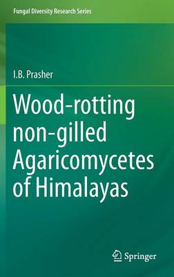 Wood-rotting non-gilled Agaricomycetes of Himalayas - Fungal Diversity Research Series (Hardback)