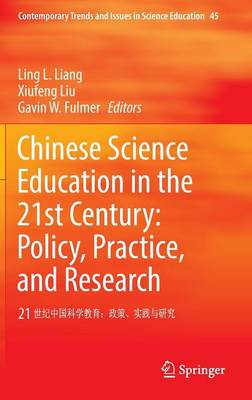 Chinese Science Education in the 21st Century: Policy, Practice, and Research: 21         : - Contemporary Trends and Issues in Science Education 45 (Hardback)