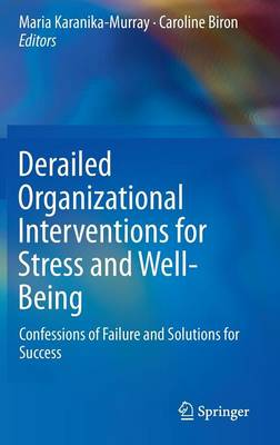 Derailed Organizational Interventions for Stress and Well-Being: Confessions of Failure and Solutions for Success (Hardback)