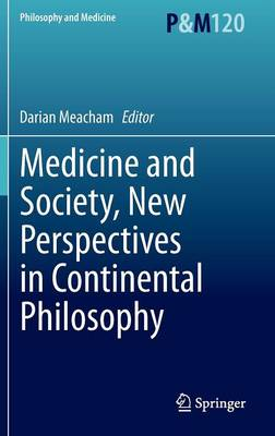 Medicine and Society, New Perspectives in Continental Philosophy - Philosophy and Medicine 120 (Hardback)