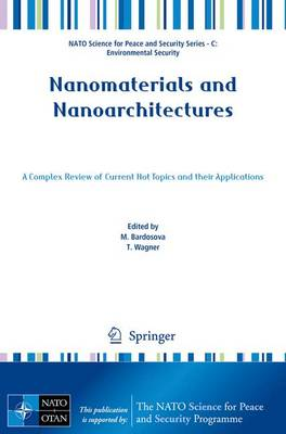 Nanomaterials and Nanoarchitectures: A Complex Review of Current Hot Topics and their Applications - NATO Science for Peace and Security Series C: Environmental Security (Hardback)
