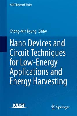 Nano Devices and Circuit Techniques for Low-Energy Applications and Energy Harvesting - KAIST Research Series (Hardback)