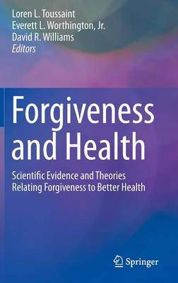 Forgiveness and Health: Scientific Evidence and Theories Relating Forgiveness to Better Health (Hardback)