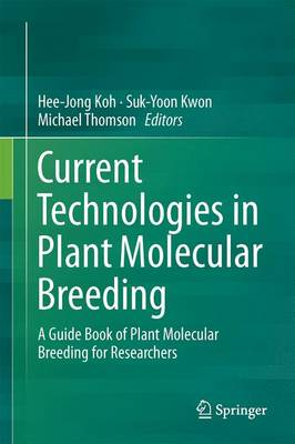 Current Technologies in Plant Molecular Breeding: A Guide Book of Plant Molecular Breeding for Researchers (Hardback)