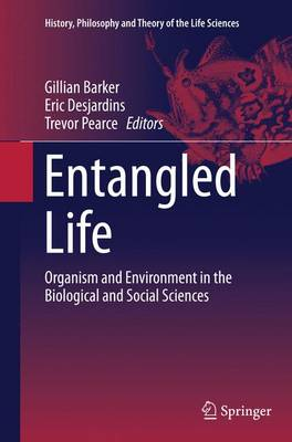 Entangled Life: Organism and Environment in the Biological and Social Sciences - History, Philosophy and Theory of the Life Sciences 4 (Paperback)