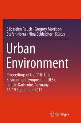 Urban Environment: Proceedings of the 11th Urban Environment Symposium (UES), held in Karlsruhe, Germany, 16-19 September 2012 (Paperback)