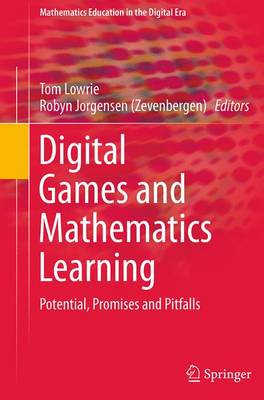Digital Games and Mathematics Learning: Potential, Promises and Pitfalls - Mathematics Education in the Digital Era 4 (Paperback)