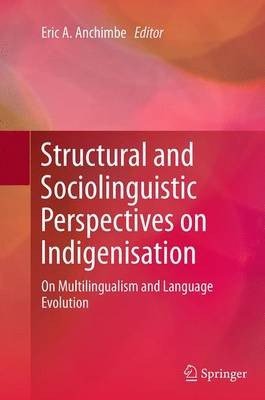Structural and Sociolinguistic Perspectives on Indigenisation: On Multilingualism and Language Evolution (Paperback)