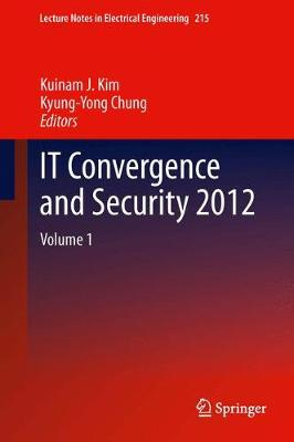 IT Convergence and Security 2012 - Lecture Notes in Electrical Engineering 215 (Paperback)