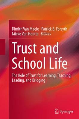 Trust and School Life: The Role of Trust for Learning, Teaching, Leading, and Bridging (Paperback)