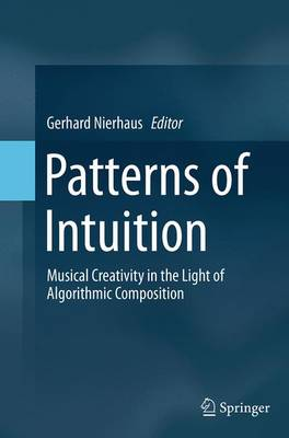 Patterns of Intuition: Musical Creativity in the Light of Algorithmic Composition (Paperback)