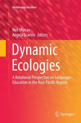 Dynamic Ecologies: A Relational Perspective on Languages Education in the Asia-Pacific Region - Multilingual Education 9 (Paperback)