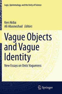 Vague Objects and Vague Identity: New Essays on Ontic Vagueness - Logic, Epistemology, and the Unity of Science 33 (Paperback)
