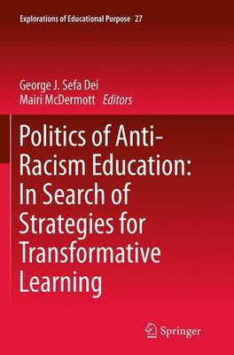 Politics of Anti-Racism Education: In Search of Strategies for Transformative Learning - Explorations of Educational Purpose 27 (Paperback)