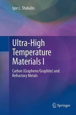 Ultra-High Temperature Materials I: Carbon (Graphene/Graphite) and Refractory Metals (Paperback)