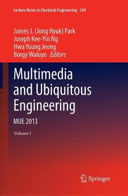 Multimedia and Ubiquitous Engineering: MUE 2013 - Lecture Notes in Electrical Engineering 240 (Paperback)