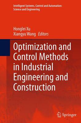 Optimization and Control Methods in Industrial Engineering and Construction - Intelligent Systems, Control and Automation: Science and Engineering 72 (Paperback)