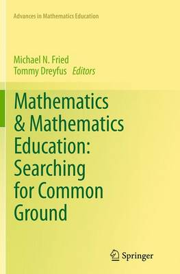 Mathematics & Mathematics Education: Searching for Common Ground - Advances in Mathematics Education (Paperback)