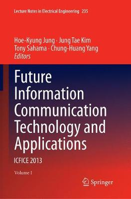 Future Information Communication Technology and Applications: ICFICE 2013 - Lecture Notes in Electrical Engineering 235 (Paperback)