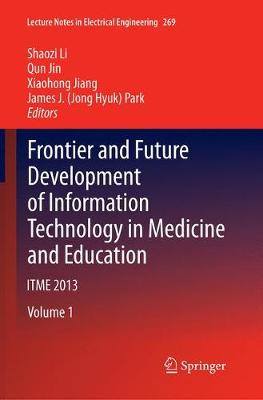 Frontier and Future Development of Information Technology in Medicine and Education: ITME 2013 - Lecture Notes in Electrical Engineering 269 (Paperback)