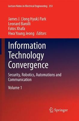 Information Technology Convergence: Security, Robotics, Automations and Communication - Lecture Notes in Electrical Engineering 253 (Paperback)