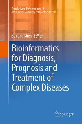 Bioinformatics for Diagnosis, Prognosis and Treatment of Complex Diseases - Translational Bioinformatics 4 (Paperback)