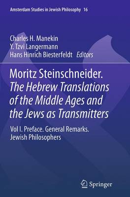 Moritz Steinschneider. The Hebrew Translations of the Middle Ages and the Jews as Transmitters: Preface. General Remarks. Jewish Philosophers - Amsterdam Studies in Jewish Philosophy 16 (Paperback)