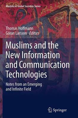 Muslims and the New Information and Communication Technologies: Notes from an Emerging and Infinite Field - Muslims in Global Societies Series 7 (Paperback)