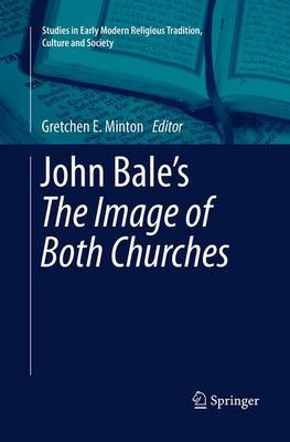 John Bale's 'The Image of Both Churches' - Studies in Early Modern Religious Tradition, Culture and Society 6 (Paperback)