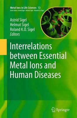 Interrelations between Essential Metal Ions and Human Diseases - Metal Ions in Life Sciences 13 (Paperback)