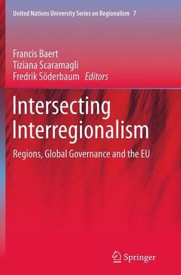 Intersecting Interregionalism: Regions, Global Governance and the EU - United Nations University Series on Regionalism 7 (Paperback)