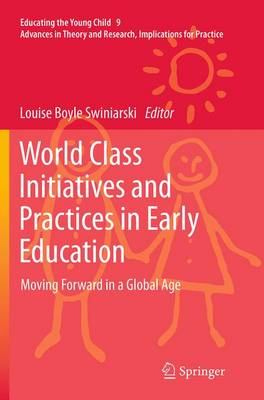 World Class Initiatives and Practices in Early Education: Moving Forward in a Global Age - Educating the Young Child 9 (Paperback)