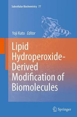 Lipid Hydroperoxide-Derived Modification of Biomolecules - Subcellular Biochemistry 77 (Paperback)