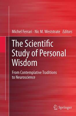 The Scientific Study of Personal Wisdom: From Contemplative Traditions to Neuroscience (Paperback)